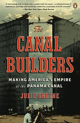The Canal Builders: Making America's Empire at the Panama Canal - Greene, Julie