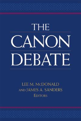 The Canon Debate: On the Origins and Formation of the Bible - McDonald, Lee Martin (Editor), and Sanders, James A (Editor)