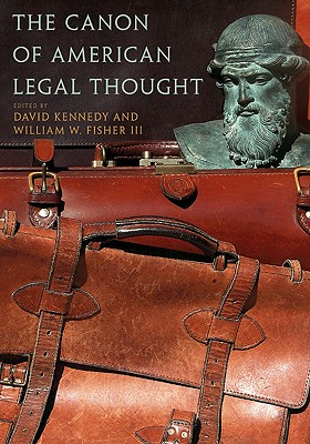 The Canon of American Legal Thought - Kennedy, David (Editor), and Fisher, William W (Editor)