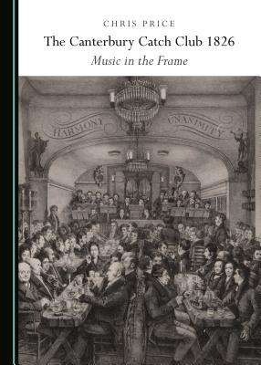 The Canterbury Catch Club 1826: Music in the Frame - Price, Chris