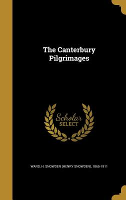 The Canterbury Pilgrimages - Ward, H Snowden (Henry Snowden) 1865-1 (Creator)