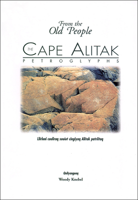 The Cape Alitak Petroglyphs: From the Old People - Knebel, Woody