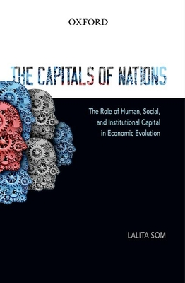 The Capitals of Nations: The Role of Human, Social, and Institutional Capital in Economic Evolution - Som, Lalita