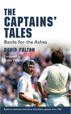 The Captains' Tales: Battle for the Ashes - Fulton, David, and Warne, Shane (Foreword by)