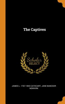 The Captives - Cathcart, James L 1767-1843, and Newkirk, Jane Bancker