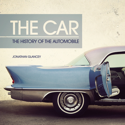 The Car: A History of the Automobile - Glancey, Jonathan