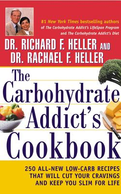The Carbohydrate Addict's Cookbook: 250 All-New Low-Carb Recipes That Will Cut Your Cravings and Keep You Slim for Life - Heller, Rachael F, Dr., and Heller, Richard F
