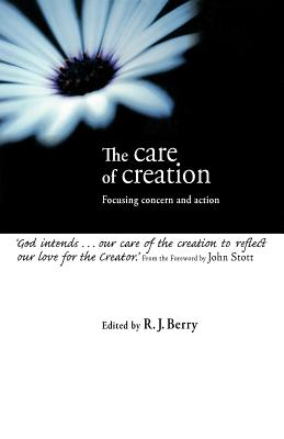 The Care of Creation: Focusing Concern and Action - Berry, R J (Editor)
