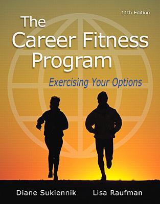 The Career Fitness Program: Exercising Your Options - Sukiennik, Diane, and Raufman, Lisa