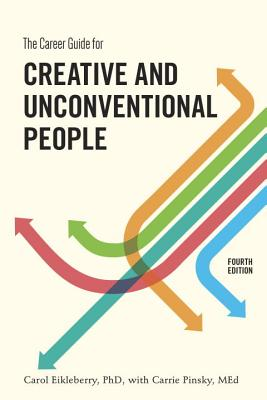 The Career Guide for Creative and Unconventional People - Eikleberry, Carol, PhD, and Pinsky, Carrie