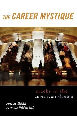 The Career Mystique: Cracks in the American Dream - Moen, Phyllis