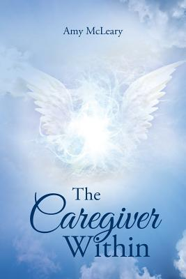 The Caregiver Within - McLeary, Amy