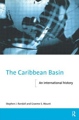 The Caribbean Basin: An International History - Randall, Stephen J