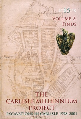 The Carlisle Millennium Project, Volume 2: Excavations in Carlisle, 1998-2001: The Finds - Howard-Davis, Christine