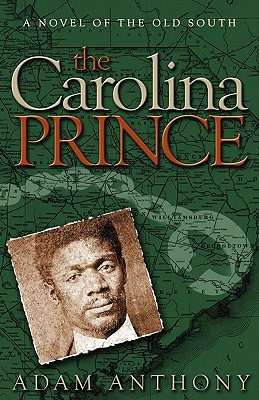 The Carolina Prince: A Novel of the Old South - Anthony, Adam