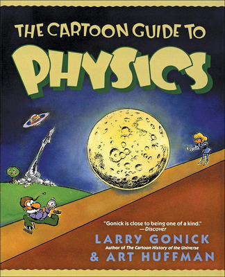 The Cartoon Guide to Physics - Gonick, Larry, and Huffman, Art