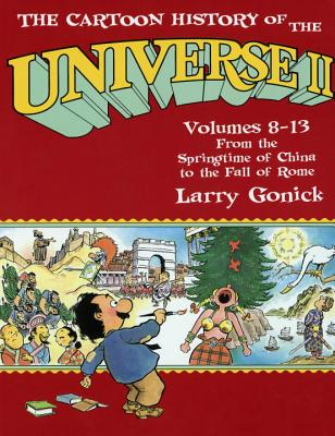 The Cartoon History of the Universe II: Volumes 8-13: From the Springtime of China to the Fall of Rome - Gonick, Larry