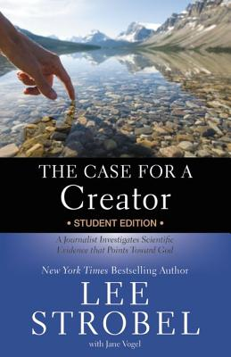 The Case for a Creator: Student Edition: A Journalist Investigates Scientific Evidence That Points Toward God - Strobel, Lee, and Vogel, Jane