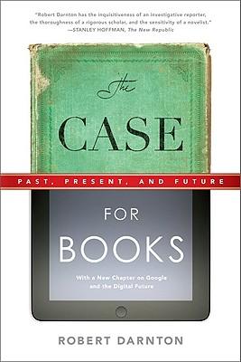 The Case for Books: Past, Present, and Future - Darnton, Robert