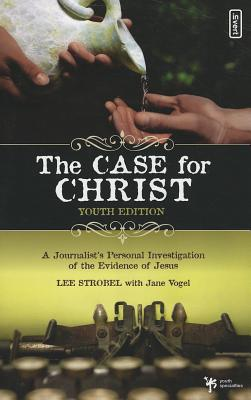 The Case for Christ, Youth Edition: A Journalist's Personal Investigation of the Evidence of Jesus - Strobel, Lee, and Vogel, Jane, Ms.