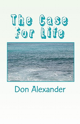 The Case for Life - Alexander, Don