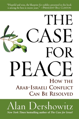 The Case for Peace: How the Arab-Israeli Conflict Can Be Resolved - Dershowitz, Alan