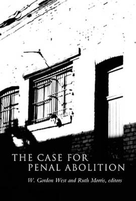 The Case for Penal Abolition - West, W Gordon (Editor), and Morris, Ruth (Editor)