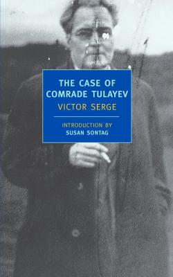 The Case of Comrade Tulayev - Serge, Victor, and Sontag, Susan (Introduction by), and Trask, Willard R, Professor (Translated by)