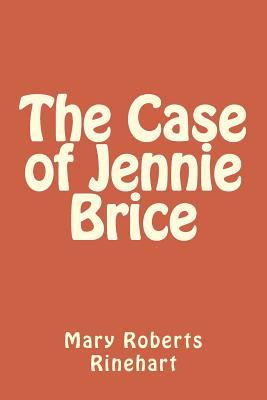 The Case of Jennie Brice - Rinehart, Mary Roberts