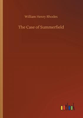 The Case of Summerfield - Rhodes, William Henry