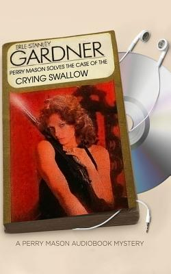 The Case of the Crying Swallow - Gardner, Erle Stanley, and Cendese, Alexander (Read by)