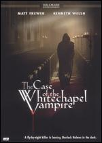 The Case of the Whitechapel Vampire - Rodney Gibbons