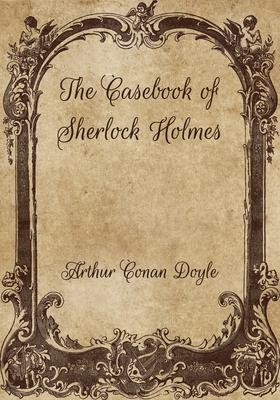 The Casebook of Sherlock Holmes - Doyle, Arthur Conan, Sir