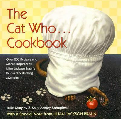 The Cat Who... Cookbook: 3delicious Meals and Menus Inspired by Lilian Jackson Braun - Murphy, Julie, and Stempinski, Sally Abney, and Braun, Lilian Jackson (Foreword by)