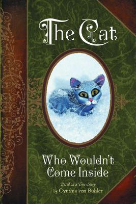 The Cat Who Wouldn't Come Inside - Von Buhler, Cynthia