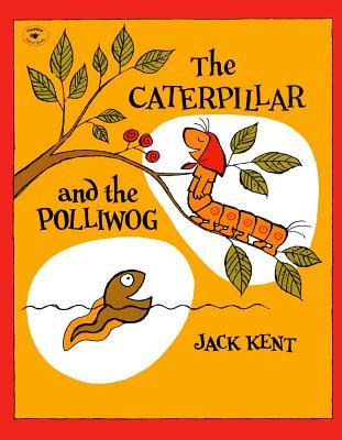 The Caterpillar and the Polliwog - Kent, Jack
