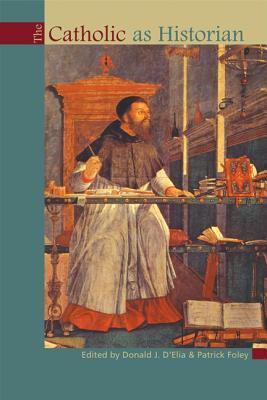 The Catholic as Historian - D'Elia, Donald J (Editor)