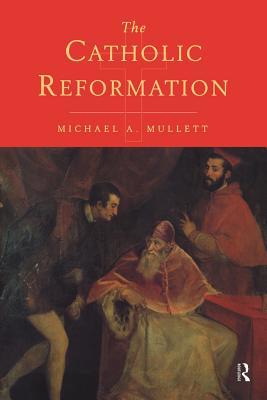 The Catholic Reformation - Mullett, Michael A