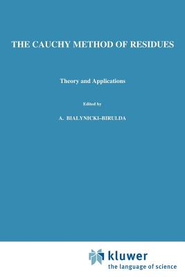 The Cauchy Method of Residues: Theory and Applications - Mitrinovic, Dragoslav S