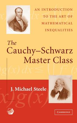 The Cauchy-Schwarz Master Class: An Introduction to the Art of Mathematical Inequalities - Steele, J Michael
