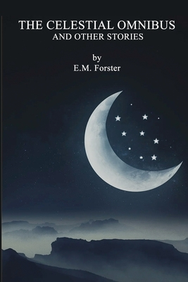 The Celestial Omnibus and Other Stories - Forster, E M