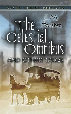 The Celestial Omnibus and Other Tales - Forster, E M