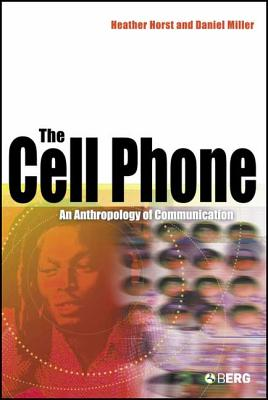 The Cell Phone: An Anthropology of Communication - Horst, Heather, and Miller, Daniel