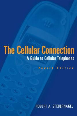 The Cellular Connection: A Guide to Cellular Telephones - Steuernagel, Robert A