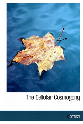 The Cellular Cosmogony - Koresh