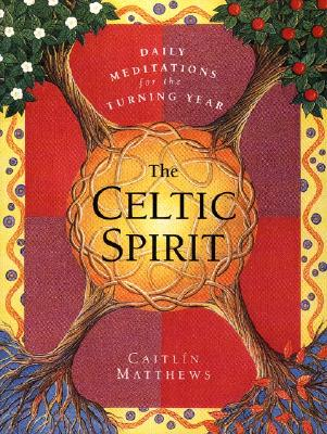 The Celtic Spirit: Daily Meditations for the Turning Year - Matthews, Caitlin