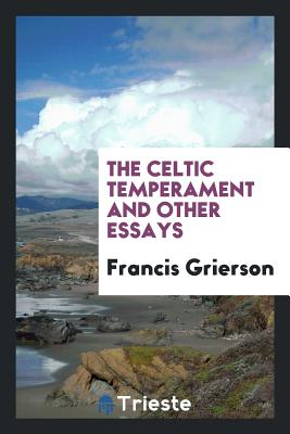 The Celtic Temperament and Other Essays - Grierson, Francis