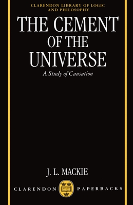 The Cement of the Universe: A Study of Causation - MacKie, John L