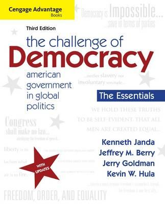 The Cengage Advantage Books: The Challenge of Democracy, Essentials: American Government in Global Politics - Janda, Kenneth, and Berry, Jeffrey M., and Goldman, Jerry