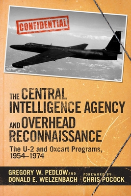 The Central Intelligence Agency and Overhead Reconnaissance: The U-2 and Oxcart Programs, 1954-1974 - Pedlow, Gregory, and Welzenbach, Donald, and Pocock, Chris (Foreword by)